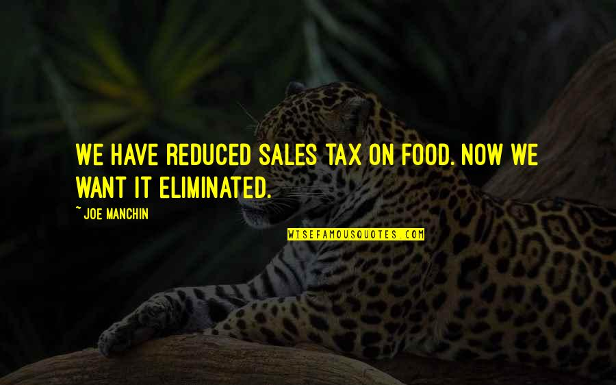 Chilon Of Sparta Quotes By Joe Manchin: We have reduced sales tax on food. Now