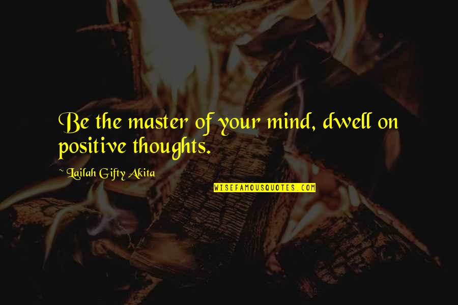 Chilon Of Sparta Quotes By Lailah Gifty Akita: Be the master of your mind, dwell on
