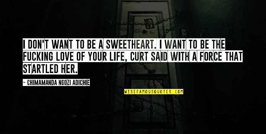 Chimamanda Adichie Love Quotes By Chimamanda Ngozi Adichie: I don't want to be a sweetheart. I