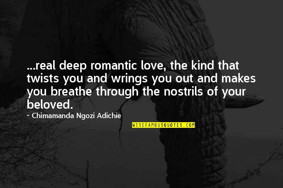 Chimamanda Adichie Love Quotes By Chimamanda Ngozi Adichie: ...real deep romantic love, the kind that twists