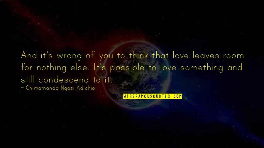 Chimamanda Adichie Love Quotes By Chimamanda Ngozi Adichie: And it's wrong of you to think that