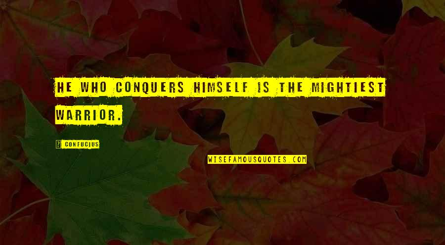 China Confucius Quotes By Confucius: He who conquers himself is the mightiest warrior.