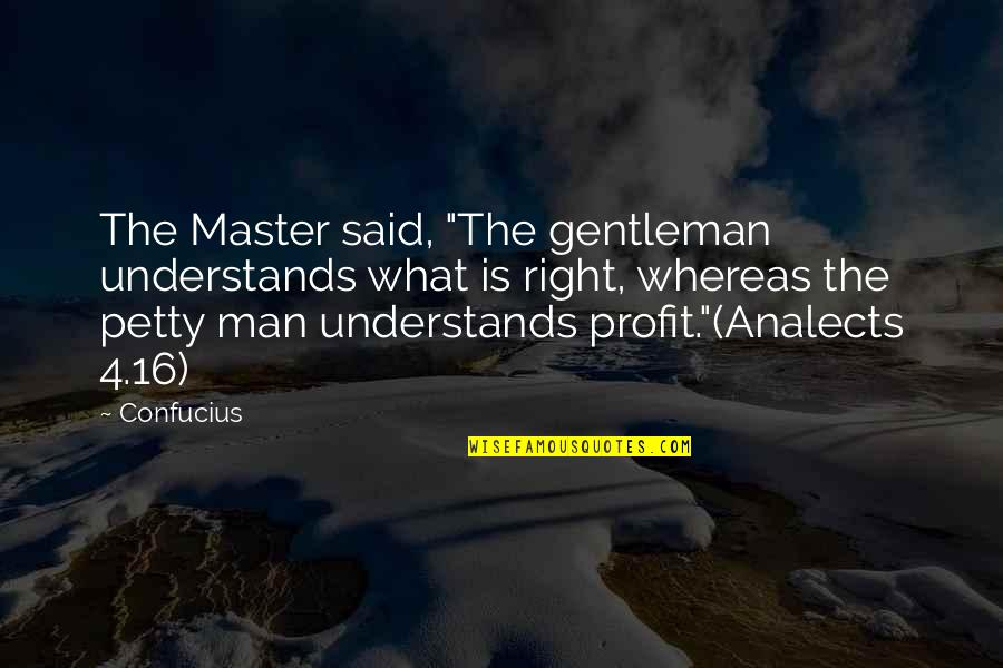 "China Confucius Quotes By Confucius: The Master said, ""The gentleman understands what is"