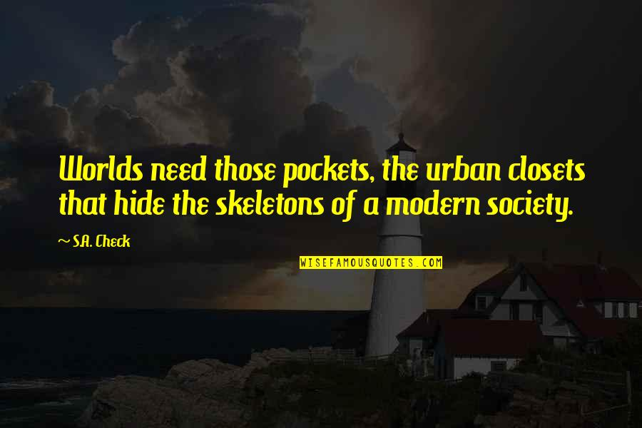 China Confucius Quotes By S.A. Check: Worlds need those pockets, the urban closets that