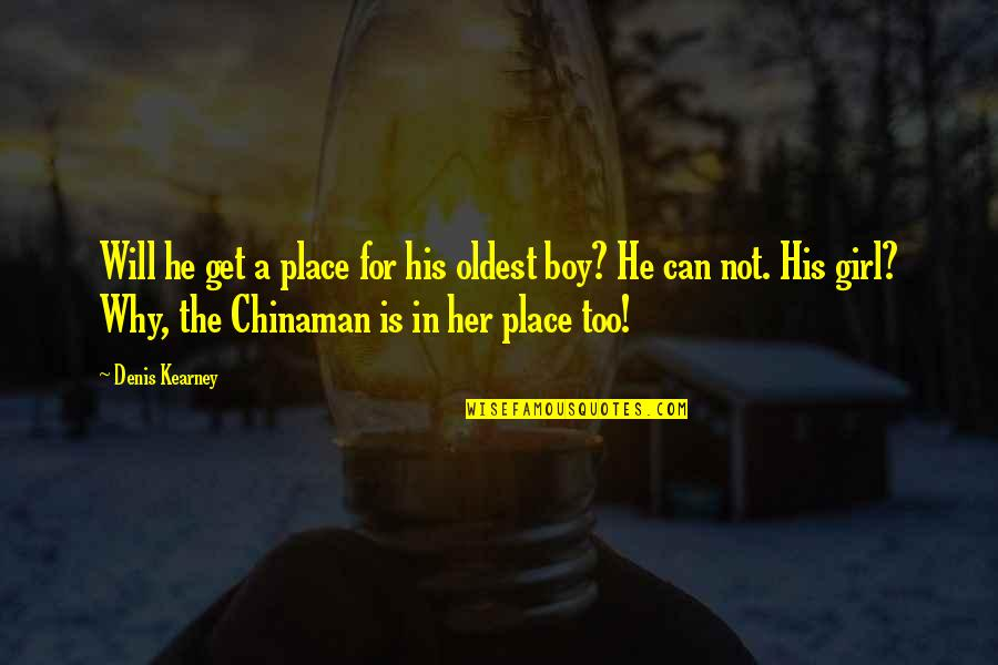 Chinaman Quotes By Denis Kearney: Will he get a place for his oldest