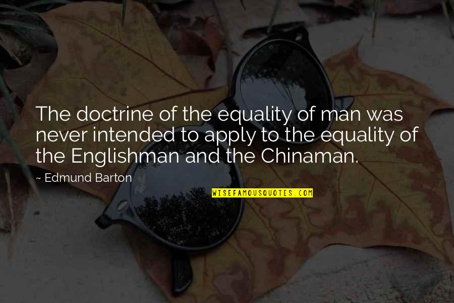 Chinaman Quotes By Edmund Barton: The doctrine of the equality of man was