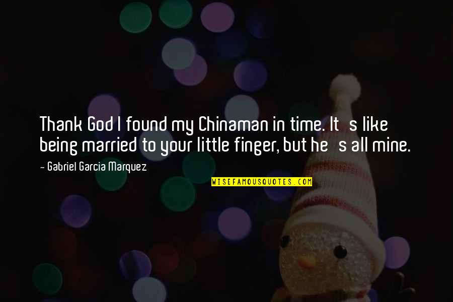 Chinaman Quotes By Gabriel Garcia Marquez: Thank God I found my Chinaman in time.