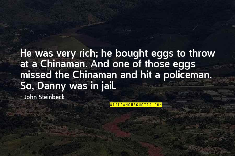 Chinaman Quotes By John Steinbeck: He was very rich; he bought eggs to