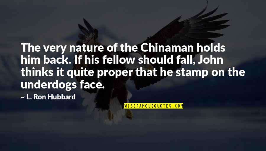Chinaman Quotes By L. Ron Hubbard: The very nature of the Chinaman holds him