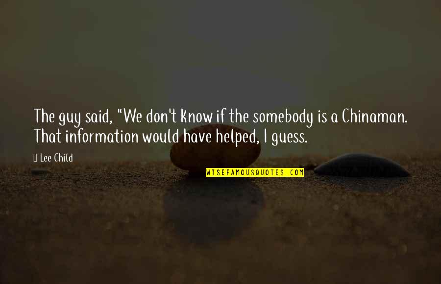 """Chinaman Quotes By Lee Child: The guy said, """"We don't know if the"""