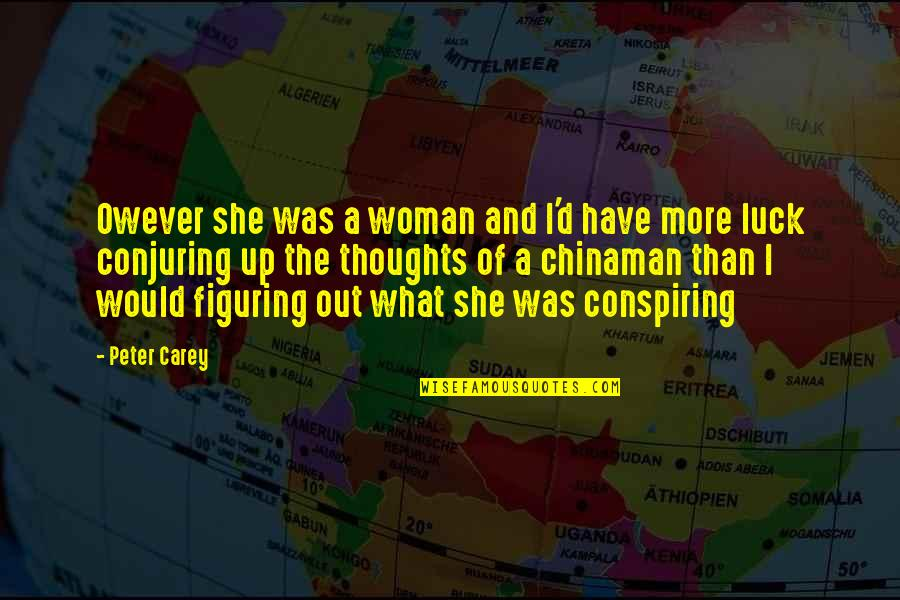 Chinaman Quotes By Peter Carey: Owever she was a woman and I'd have