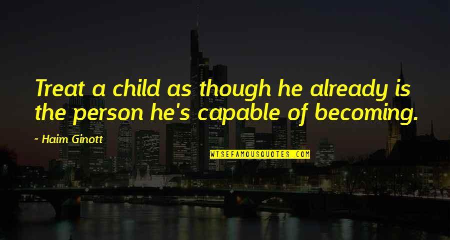 Chinatown Jack Nicholson Quotes By Haim Ginott: Treat a child as though he already is