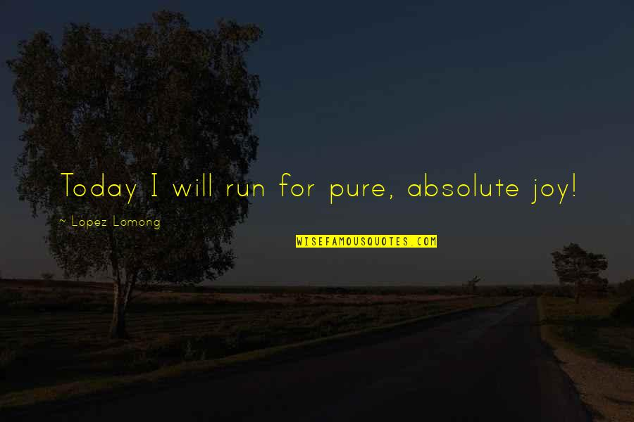 Chinatown New York Quotes By Lopez Lomong: Today I will run for pure, absolute joy!