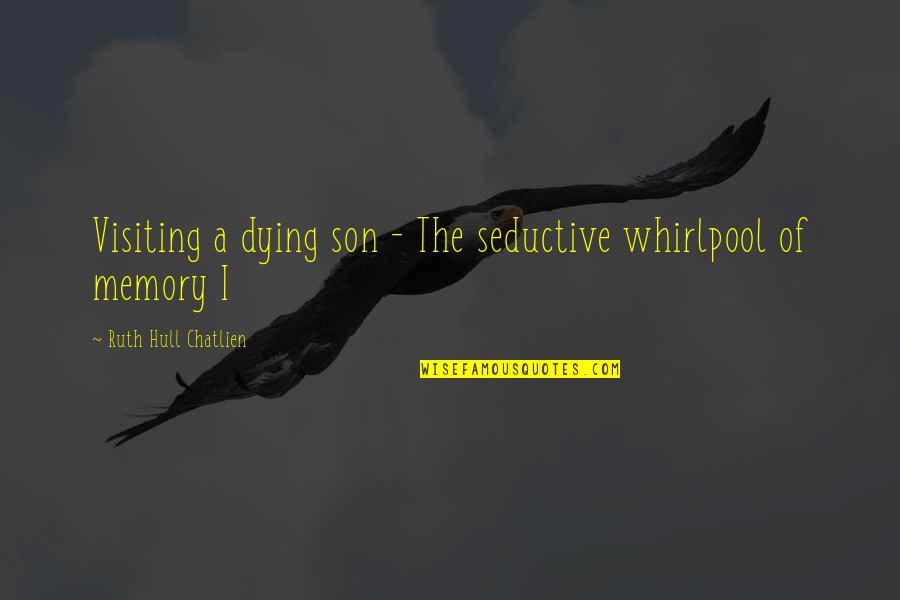 Chinatown New York Quotes By Ruth Hull Chatlien: Visiting a dying son - The seductive whirlpool