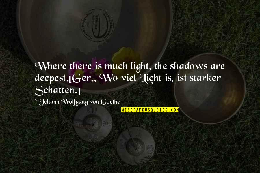 Chinen Yuri Quotes By Johann Wolfgang Von Goethe: Where there is much light, the shadows are