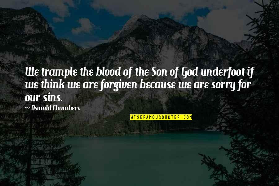 Chinen Yuri Quotes By Oswald Chambers: We trample the blood of the Son of