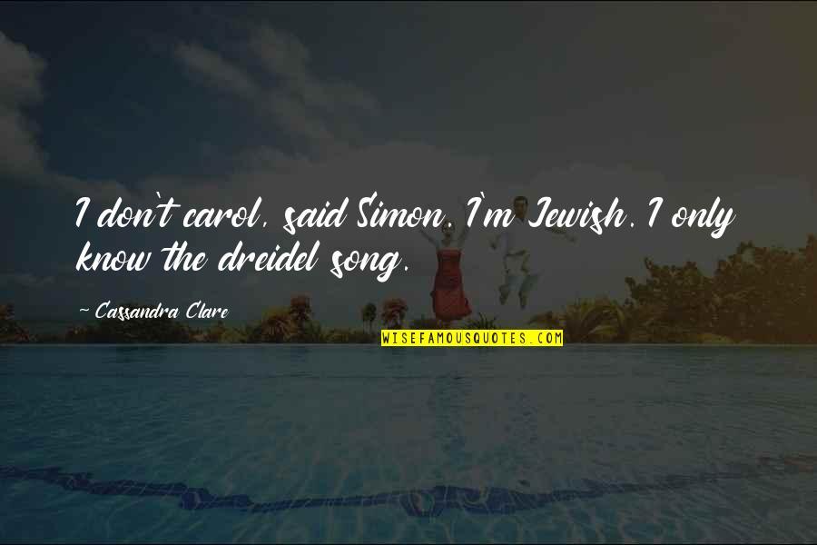 Chinese Drama Love Quotes By Cassandra Clare: I don't carol, said Simon. I'm Jewish. I