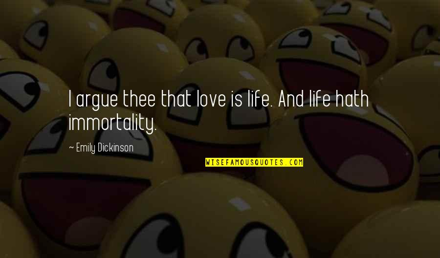Chinese Drama Love Quotes By Emily Dickinson: I argue thee that love is life. And