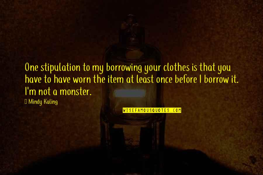 Chinese Drama Love Quotes By Mindy Kaling: One stipulation to my borrowing your clothes is
