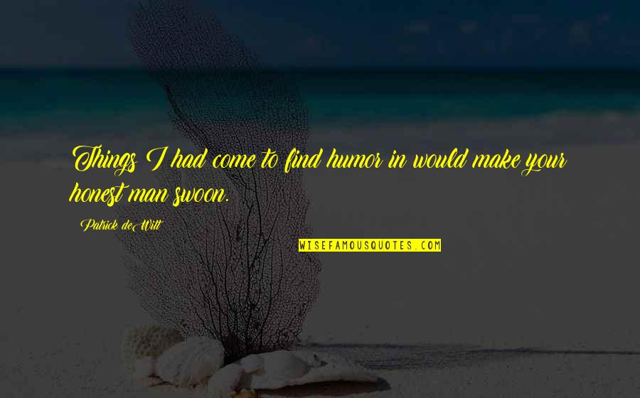 Chinese Drama Love Quotes By Patrick DeWitt: Things I had come to find humor in