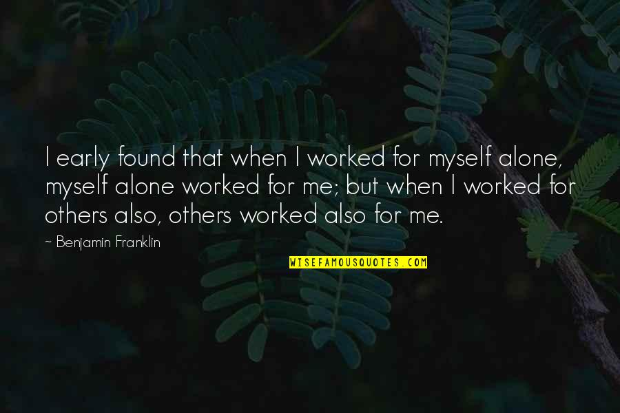 Chinese Philosophies Quotes By Benjamin Franklin: I early found that when I worked for