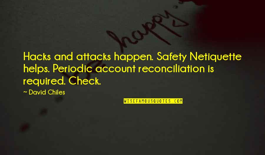 Chinese Philosophies Quotes By David Chiles: Hacks and attacks happen. Safety Netiquette helps. Periodic