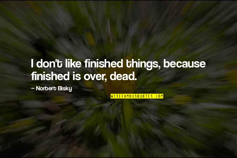 Chinese Philosophies Quotes By Norbert Bisky: I don't like finished things, because finished is