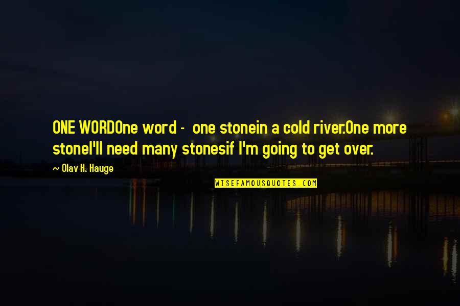 Chinese Philosophies Quotes By Olav H. Hauge: ONE WORDOne word - one stonein a cold
