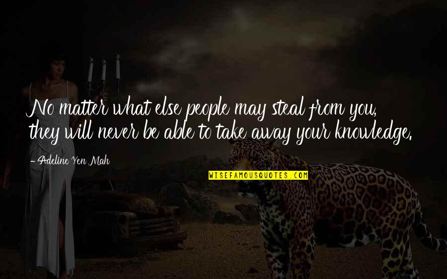 Chinese Take Away Quotes By Adeline Yen Mah: No matter what else people may steal from