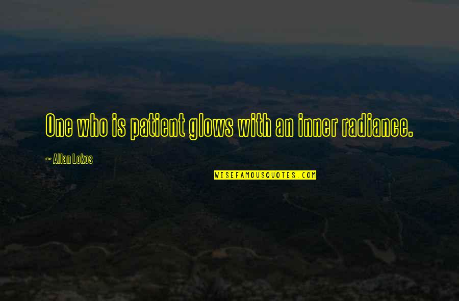 Chingu Movie Quotes By Allan Lokos: One who is patient glows with an inner