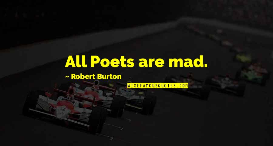 Chingu Movie Quotes By Robert Burton: All Poets are mad.