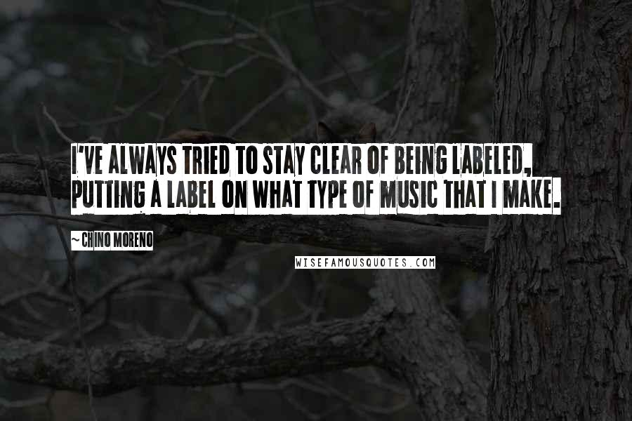 Chino Moreno quotes: I've always tried to stay clear of being labeled, putting a label on what type of music that I make.
