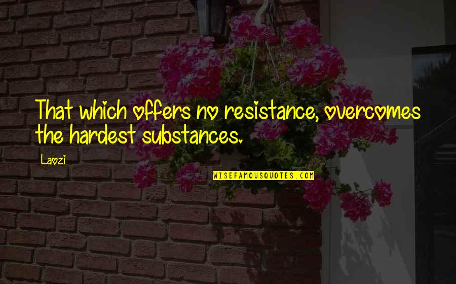 Chique Quotes By Laozi: That which offers no resistance, overcomes the hardest
