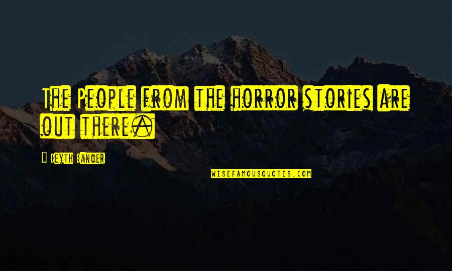 Chiquitaos Quotes By Deyth Banger: The People from the horror stories are out