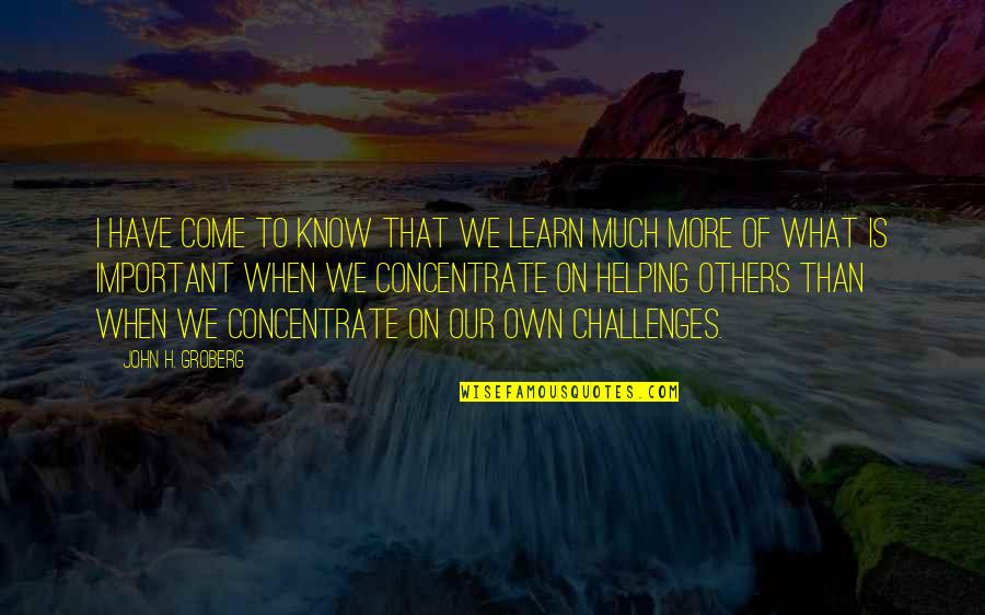 Chiquitaos Quotes By John H. Groberg: I have come to know that we learn