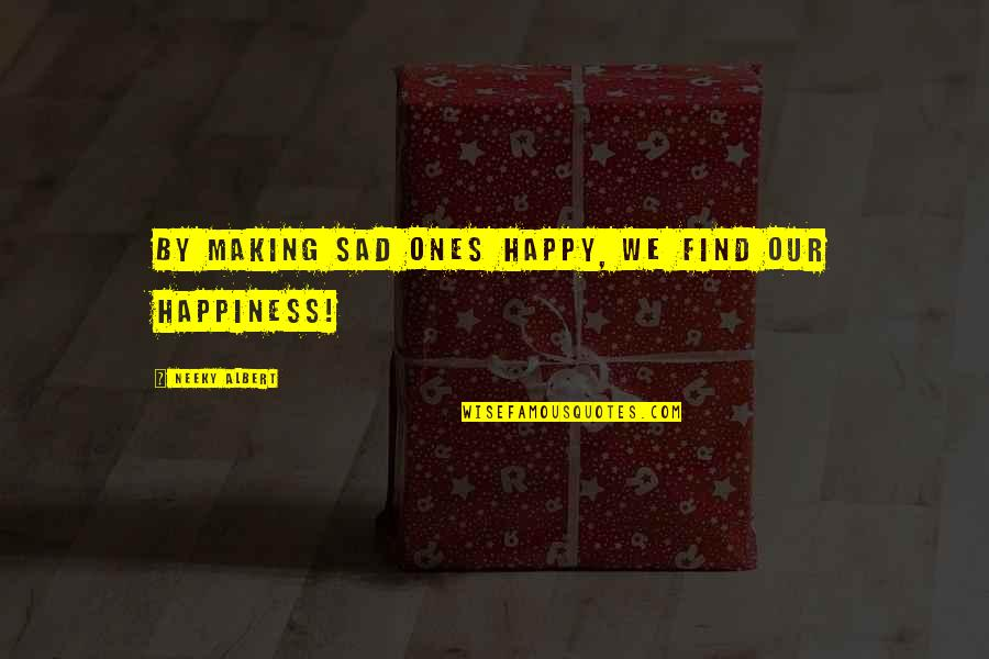 Chiquitaos Quotes By Neeky Albert: By making sad ones happy, we find our