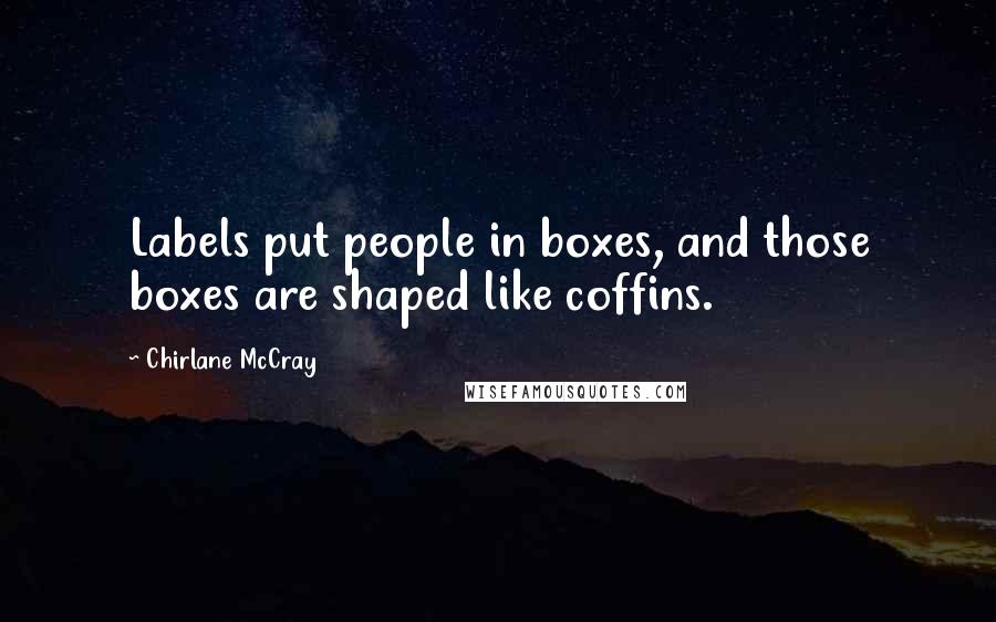 Chirlane McCray quotes: Labels put people in boxes, and those boxes are shaped like coffins.