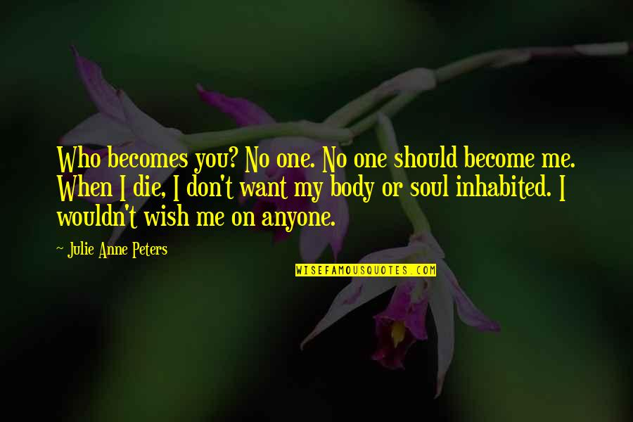 Chisora Quotes By Julie Anne Peters: Who becomes you? No one. No one should
