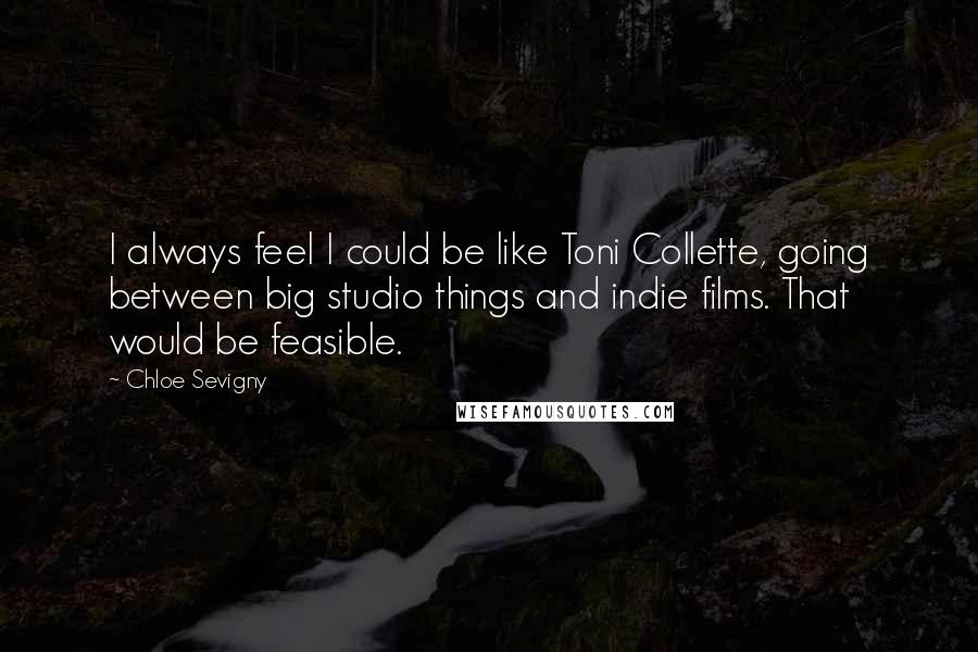 Chloe Sevigny quotes: I always feel I could be like Toni Collette, going between big studio things and indie films. That would be feasible.