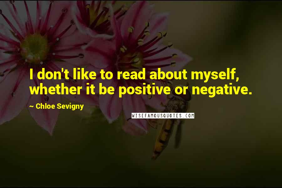 Chloe Sevigny quotes: I don't like to read about myself, whether it be positive or negative.