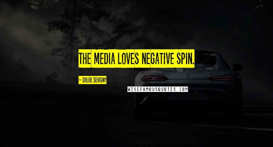 Chloe Sevigny quotes: The media loves negative spin.