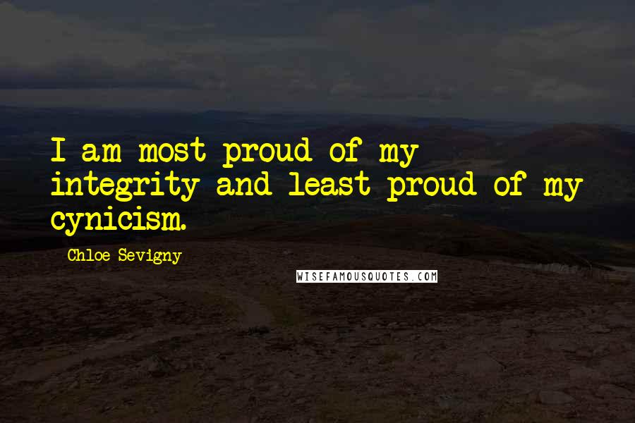 Chloe Sevigny quotes: I am most proud of my integrity and least proud of my cynicism.