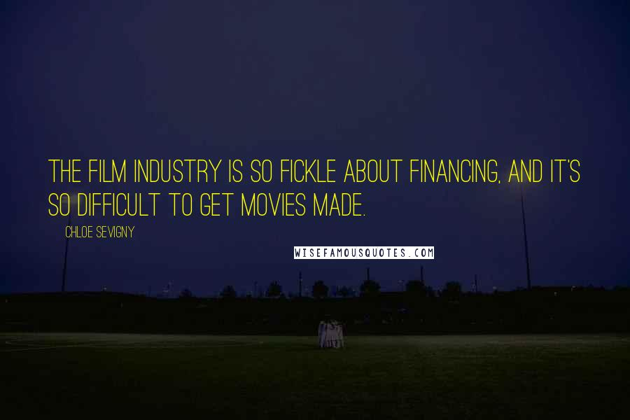 Chloe Sevigny quotes: The film industry is so fickle about financing, and it's so difficult to get movies made.