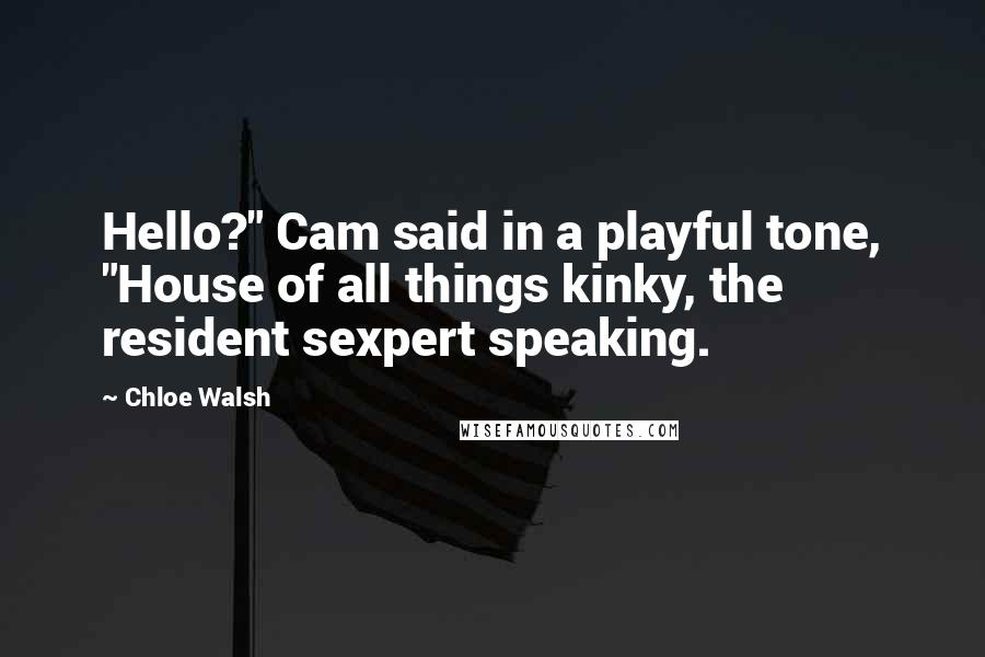 """Chloe Walsh quotes: Hello?"""" Cam said in a playful tone, """"House of all things kinky, the resident sexpert speaking."""