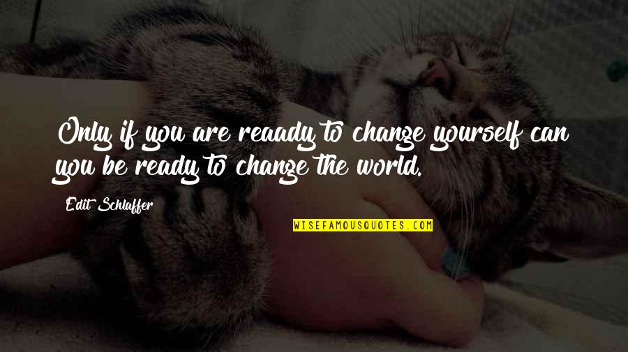 Chlopaki Nie Placza Quotes By Edit Schlaffer: Only if you are reaady to change yourself