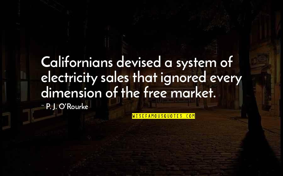 Chlopaki Nie Placza Quotes By P. J. O'Rourke: Californians devised a system of electricity sales that