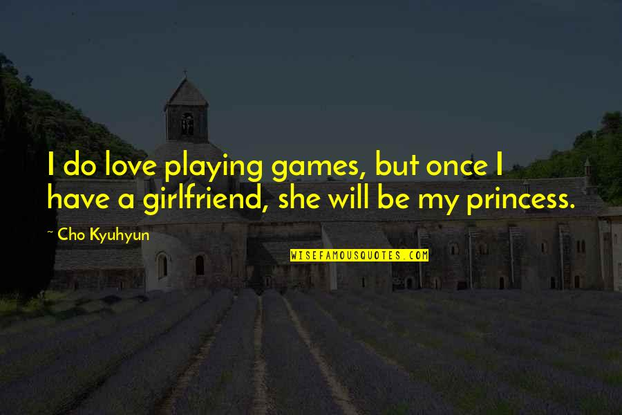 Cho Kyuhyun Quotes By Cho Kyuhyun: I do love playing games, but once I