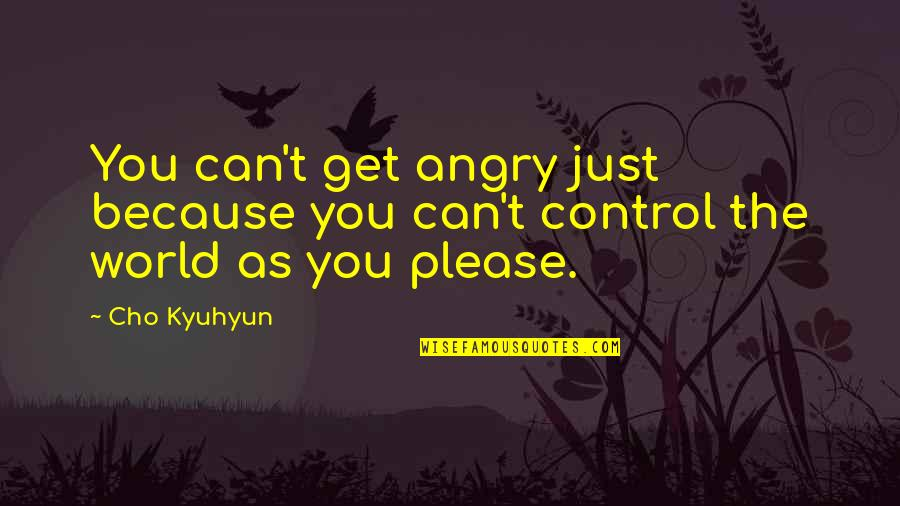 Cho Kyuhyun Quotes By Cho Kyuhyun: You can't get angry just because you can't
