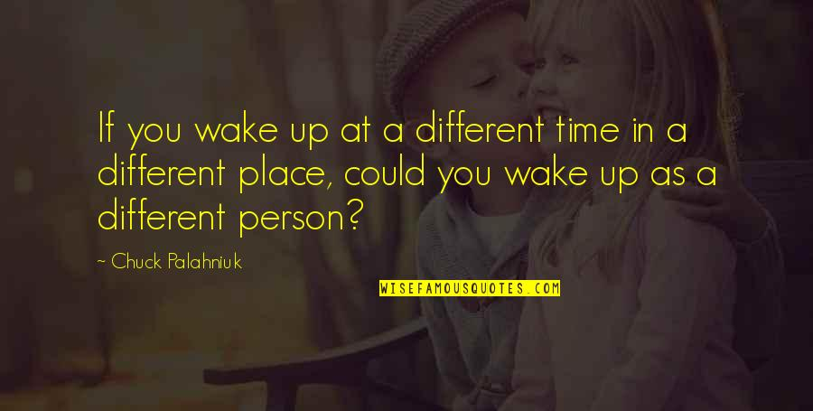 Chocolate And Christmas Quotes By Chuck Palahniuk: If you wake up at a different time