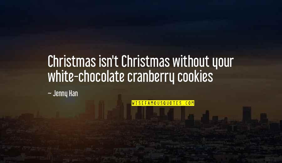Chocolate And Christmas Quotes By Jenny Han: Christmas isn't Christmas without your white-chocolate cranberry cookies